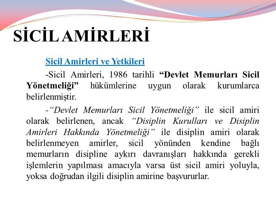 """SİCİL AMİRLERİ Sicil Amirleri ve Yetkileri -Sicil Amirleri, 1986 tarihli """"Devlet Memurları Sicil Yönetmeliği"""" hükümlerine uygun olarak kurumlarca beli"""
