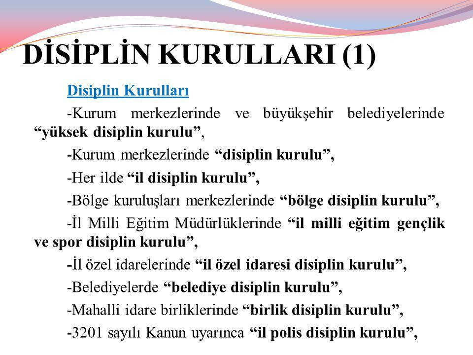"""DİSİPLİN KURULLARI (1) Disiplin Kurulları -Kurum merkezlerinde ve büyükşehir belediyelerinde """"yüksek disiplin kurulu"""", -Kurum merkezlerinde """"disiplin"""