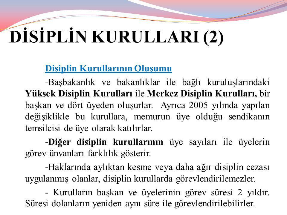 DİSİPLİN KURULLARI (2) Disiplin Kurullarının Oluşumu -Başbakanlık ve bakanlıklar ile bağlı kuruluşlarındaki Yüksek Disiplin Kurulları ile Merkez Disip