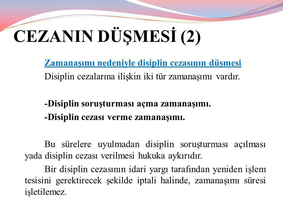 CEZANIN DÜŞMESİ (2) Zamanaşımı nedeniyle disiplin cezasının düşmesi Disiplin cezalarına ilişkin iki tür zamanaşımı vardır. -Disiplin soruşturması açma