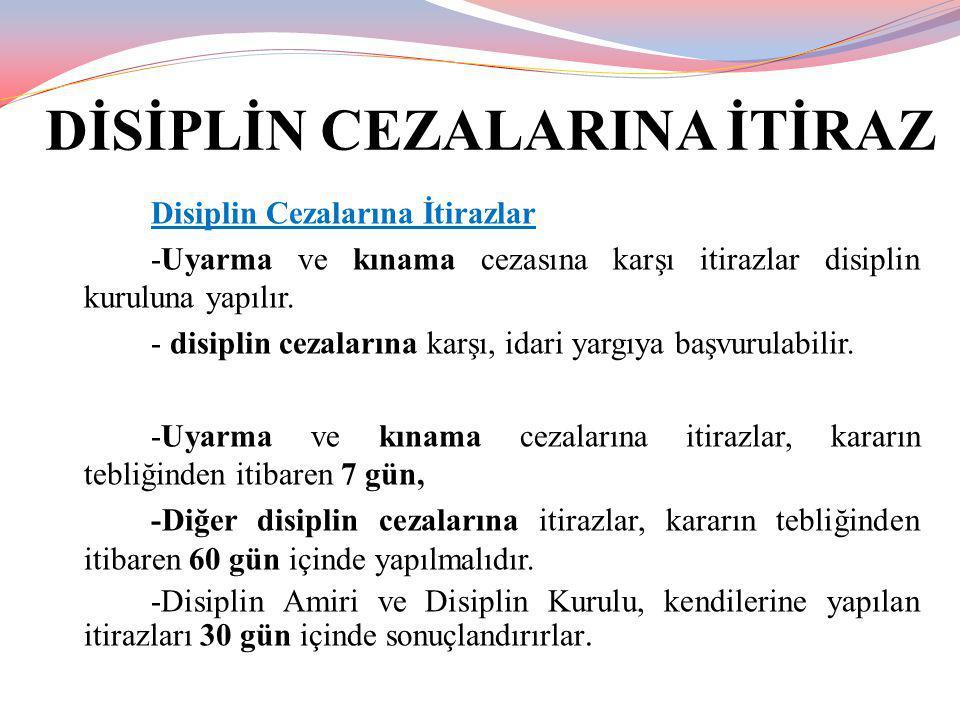 DİSİPLİN CEZALARINA İTİRAZ Disiplin Cezalarına İtirazlar -Uyarma ve kınama cezasına karşı itirazlar disiplin kuruluna yapılır. - disiplin cezalarına k