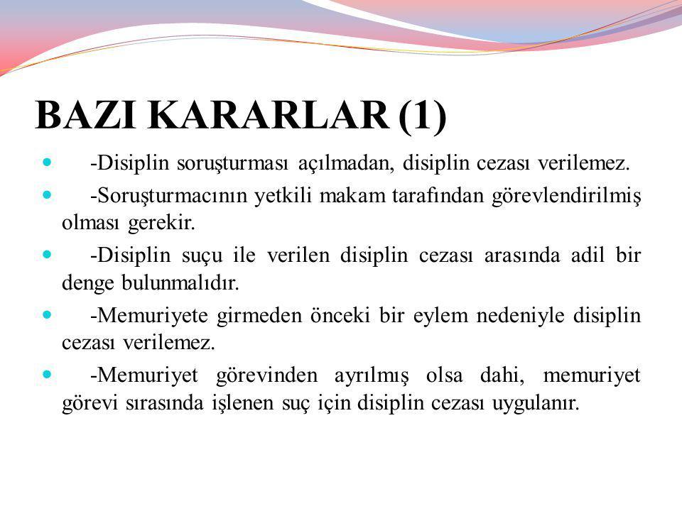 BAZI KARARLAR (1) -Disiplin soruşturması açılmadan, disiplin cezası verilemez. -Soruşturmacının yetkili makam tarafından görevlendirilmiş olması gerek