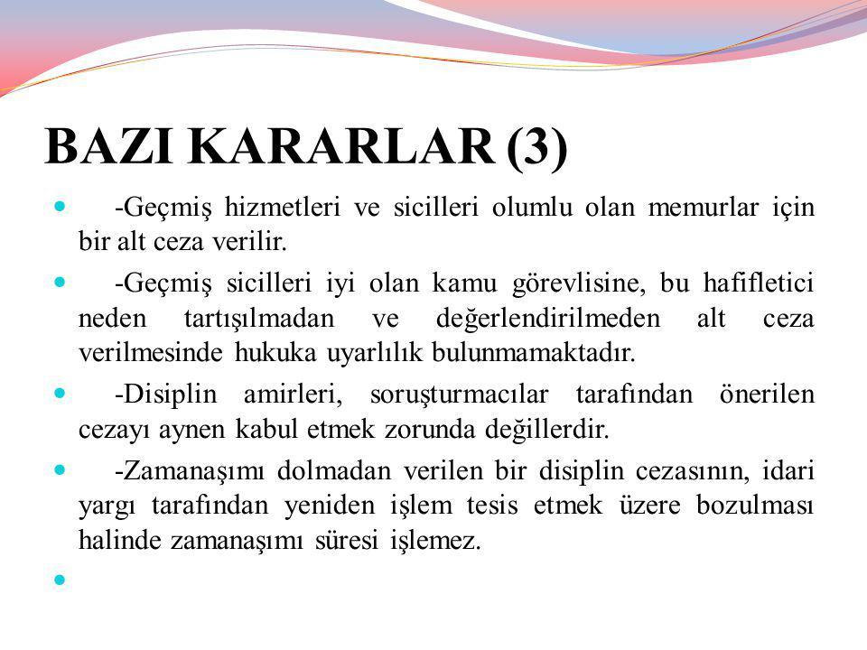 BAZI KARARLAR (3) -Geçmiş hizmetleri ve sicilleri olumlu olan memurlar için bir alt ceza verilir. -Geçmiş sicilleri iyi olan kamu görevlisine, bu hafi