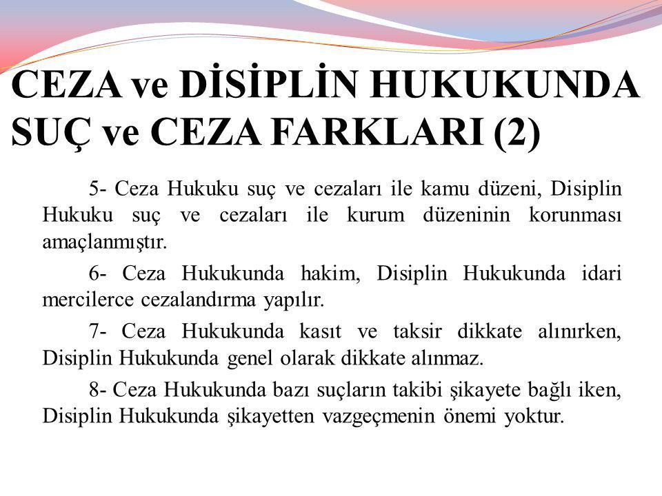 CEZA ve DİSİPLİN HUKUKUNDA SUÇ ve CEZA FARKLARI (2) 5- Ceza Hukuku suç ve cezaları ile kamu düzeni, Disiplin Hukuku suç ve cezaları ile kurum düzenini