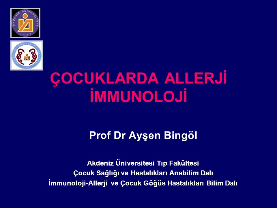 ÇOCUKLARDA ALLERJİ İMMUNOLOJİ Prof Dr Ayşen Bingöl Akdeniz Üniversitesi Tıp Fakültesi Çocuk Sağlığı ve Hastalıkları Anabilim Dalı İmmunoloji-Allerji v