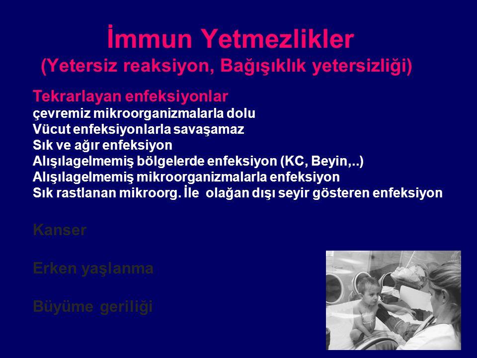 İmmun Yetmezlikler (Yetersiz reaksiyon, Bağışıklık yetersizliği) Tekrarlayan enfeksiyonlar çevremiz mikroorganizmalarla dolu Vücut enfeksiyonlarla sav