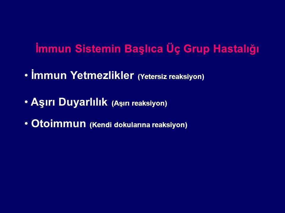 İmmun Sistemin Başlıca Üç Grup Hastalığı İmmun Yetmezlikler (Yetersiz reaksiyon) Aşırı Duyarlılık (Aşırı reaksiyon) Otoimmun (Kendi dokularına reaksiy