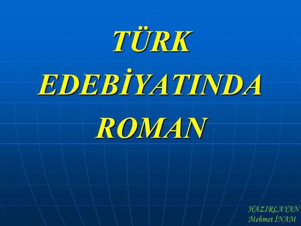 TÜRKEDEBİYATINDAROMAN HAZIRLAYAN Mehmet İNAM