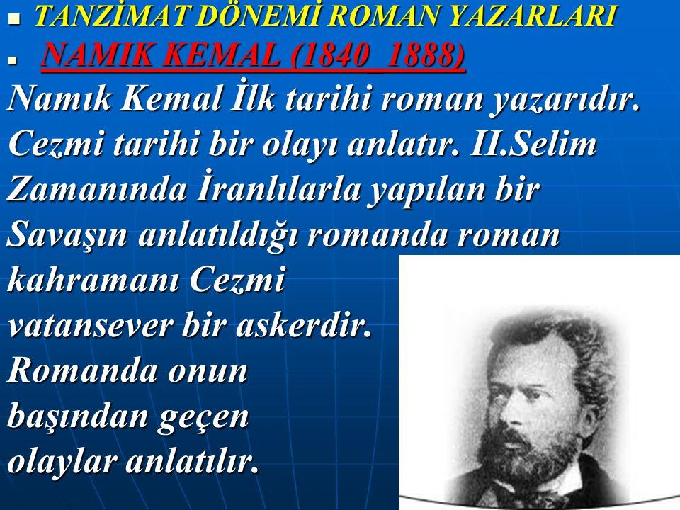 TANZİMAT DÖNEMİ ROMAN YAZARLARI TANZİMAT DÖNEMİ ROMAN YAZARLARI NAMIK KEMAL (1840_1888) NAMIK KEMAL (1840_1888) Namık Kemal İlk tarihi roman yazarıdır