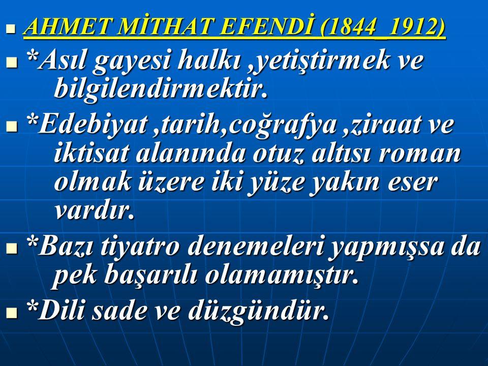 AHMET MİTHAT EFENDİ (1844_1912) AHMET MİTHAT EFENDİ (1844_1912) *Asıl gayesi halkı,yetiştirmek ve bilgilendirmektir. *Asıl gayesi halkı,yetiştirmek ve