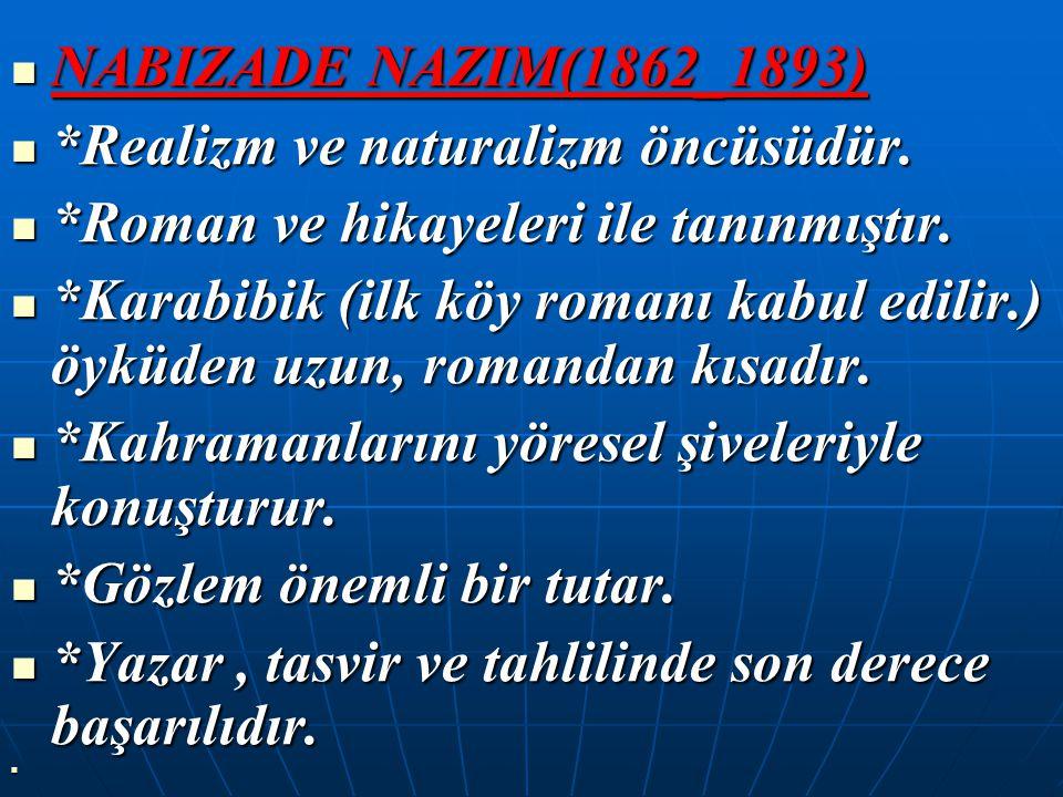 NABIZADE NAZIM(1862_1893) NABIZADE NAZIM(1862_1893) *Realizm ve naturalizm öncüsüdür. *Realizm ve naturalizm öncüsüdür. *Roman ve hikayeleri ile tanın