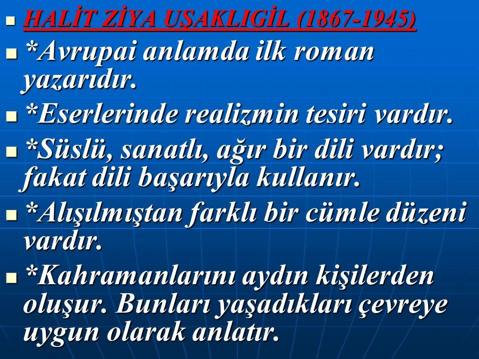 HALİT ZİYA UŞAKLIGİL (1867-1945) HALİT ZİYA UŞAKLIGİL (1867-1945) *Avrupai anlamda ilk roman yazarıdır. *Avrupai anlamda ilk roman yazarıdır. *Eserler
