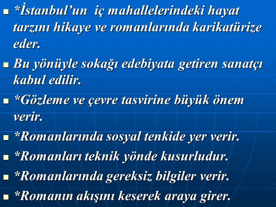 *İstanbul'un iç mahallelerindeki hayat tarzını hikaye ve romanlarında karikatürize eder. *İstanbul'un iç mahallelerindeki hayat tarzını hikaye ve roma