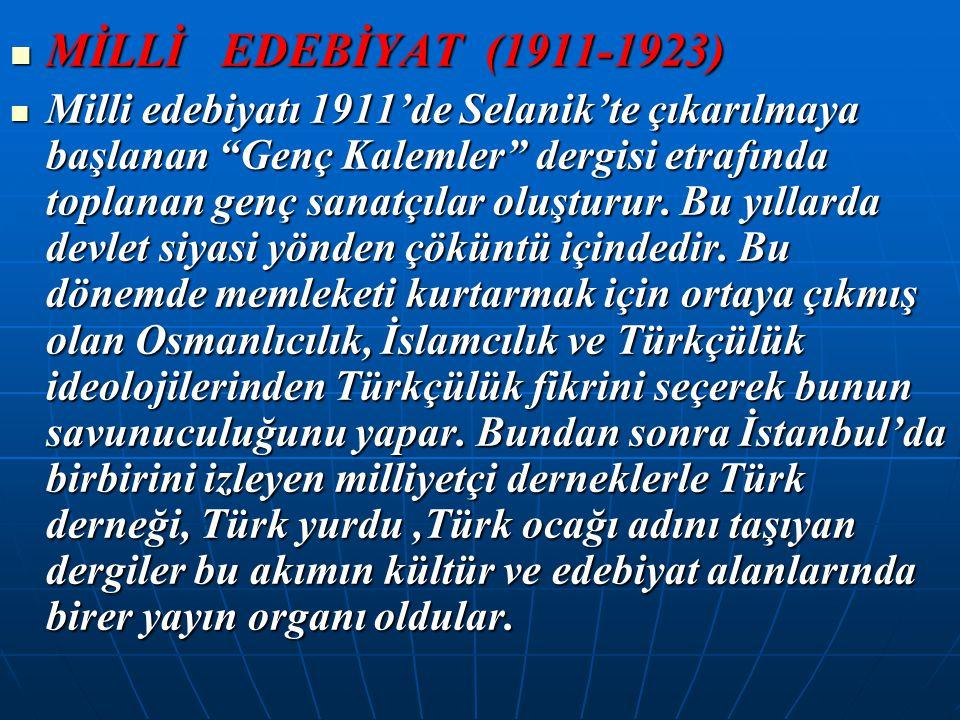 """MİLLİ EDEBİYAT (1911-1923) MİLLİ EDEBİYAT (1911-1923) Milli edebiyatı 1911'de Selanik'te çıkarılmaya başlanan """"Genç Kalemler"""" dergisi etrafında toplan"""