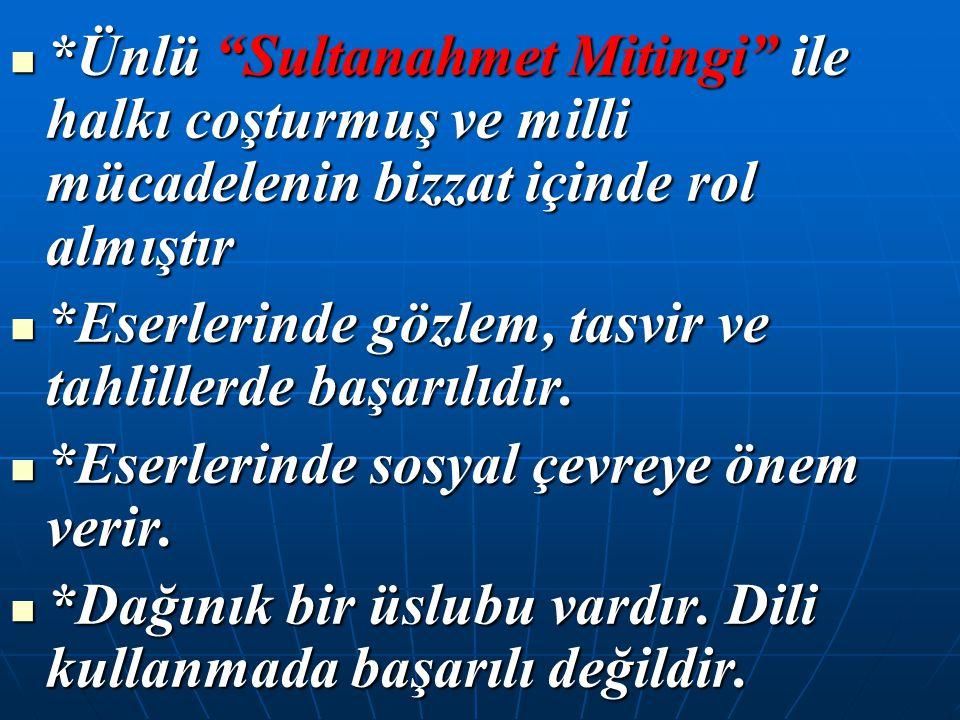 """*Ünlü """"Sultanahmet Mitingi"""" ile halkı coşturmuş ve milli mücadelenin bizzat içinde rol almıştır *Ünlü """"Sultanahmet Mitingi"""" ile halkı coşturmuş ve mil"""