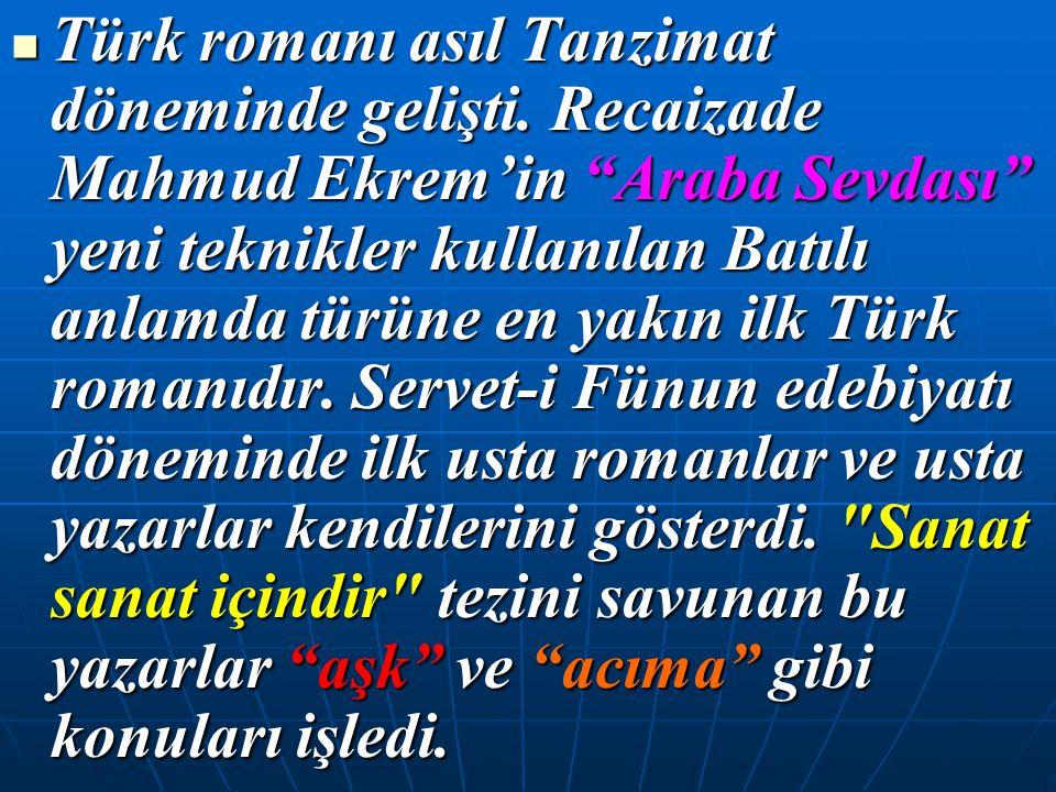 """Türk romanı asıl Tanzimat döneminde gelişti. Recaizade Mahmud Ekrem'in """"Araba Sevdası"""" yeni teknikler kullanılan Batılı anlamda türüne en yakın ilk Tü"""
