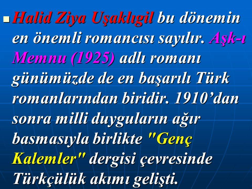 Halid Ziya Uşaklıgil bu dönemin en önemli romancısı sayılır. Aşk-ı Memnu (1925) adlı romanı günümüzde de en başarılı Türk romanlarından biridir. 1910'
