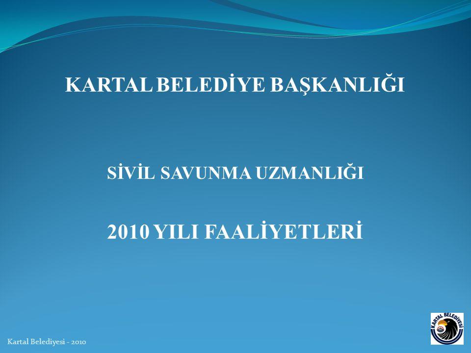 KARTAL BELEDİYE BAŞKANLIĞI SİVİL SAVUNMA UZMANLIĞI 2010 YILI FAALİYETLERİ Kartal Belediyesi - 2010