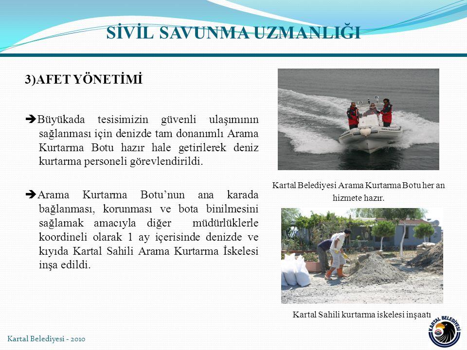 Kartal Belediyesi - 2010 Kartal Sahili kurtarma iskelesi inşaatı SİVİL SAVUNMA UZMANLIĞI 3)AFET YÖNETİMİ  Büyükada tesisimizin güvenli ulaşımının sağ