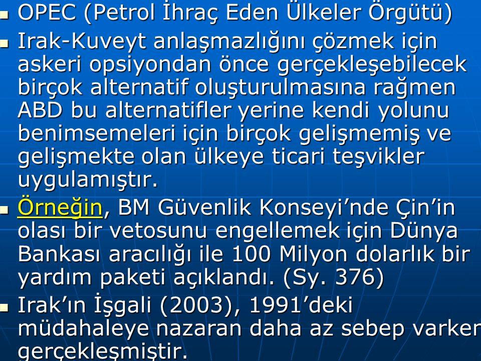 OPEC (Petrol İhraç Eden Ülkeler Örgütü) OPEC (Petrol İhraç Eden Ülkeler Örgütü) Irak-Kuveyt anlaşmazlığını çözmek için askeri opsiyondan önce gerçekle