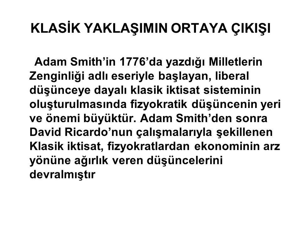 KLASİK YAKLAŞIMIN ORTAYA ÇIKIŞI Adam Smith'in 1776'da yazdığı Milletlerin Zenginliği adlı eseriyle başlayan, liberal düşünceye dayalı klasik iktisat s