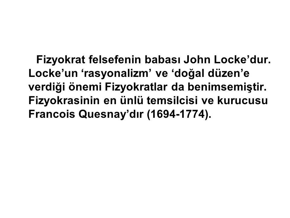 Fizyokrat felsefenin babası John Locke'dur. Locke'un 'rasyonalizm' ve 'doğal düzen'e verdiği önemi Fizyokratlar da benimsemiştir. Fizyokrasinin en ünl
