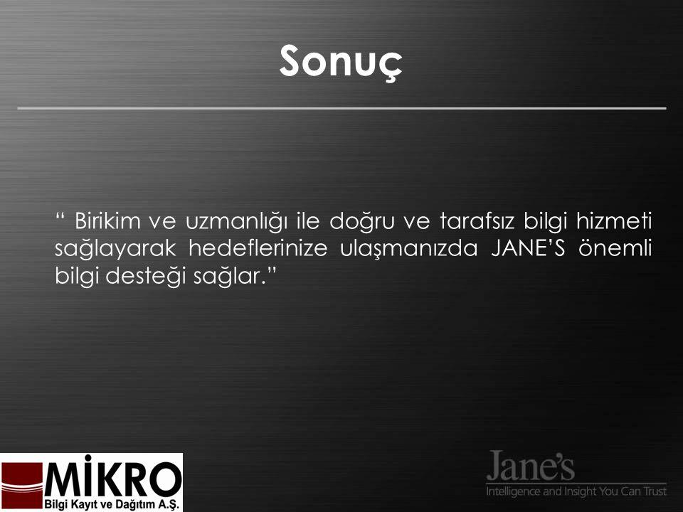 Sonuç Birikim ve uzmanlığı ile doğru ve tarafsız bilgi hizmeti sağlayarak hedeflerinize ulaşmanızda JANE'S önemli bilgi desteği sağlar.