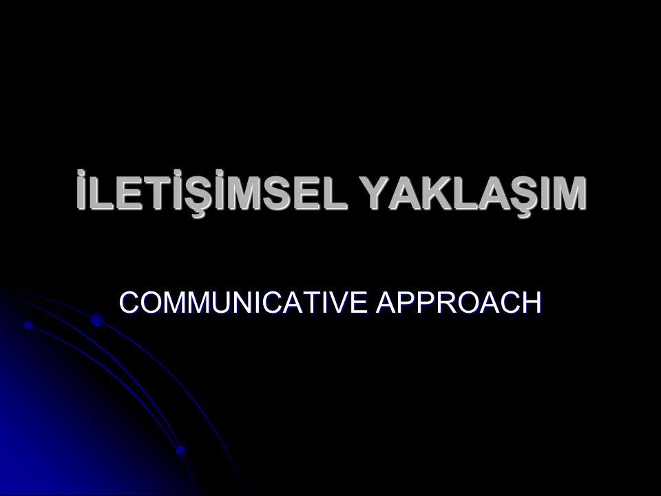 İLETİŞİMSEL YAKLAŞIM COMMUNICATIVE APPROACH