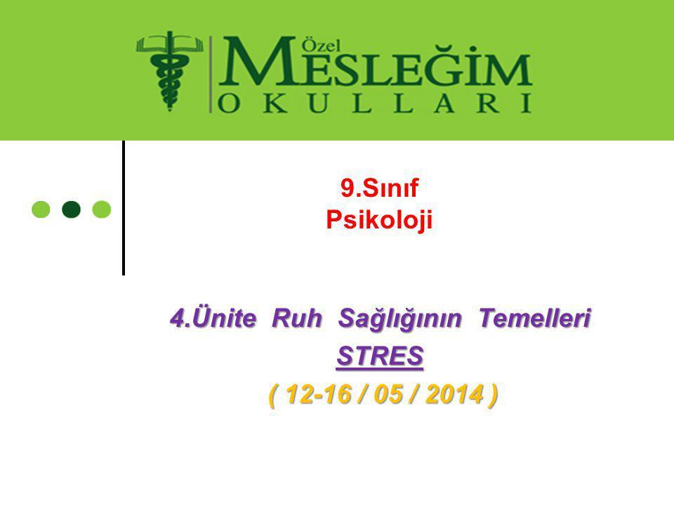 9.Sınıf Psikoloji 4.Ünite Ruh Sağlığının Temelleri STRES ( 12-16 / 05 / 2014 ) ( 12-16 / 05 / 2014 )