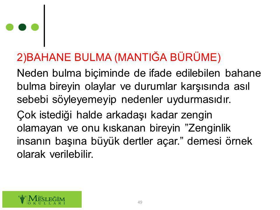 2)BAHANE BULMA (MANTIĞA BÜRÜME) Neden bulma biçiminde de ifade edilebilen bahane bulma bireyin olaylar ve durumlar karşısında asıl sebebi söyleyemeyip