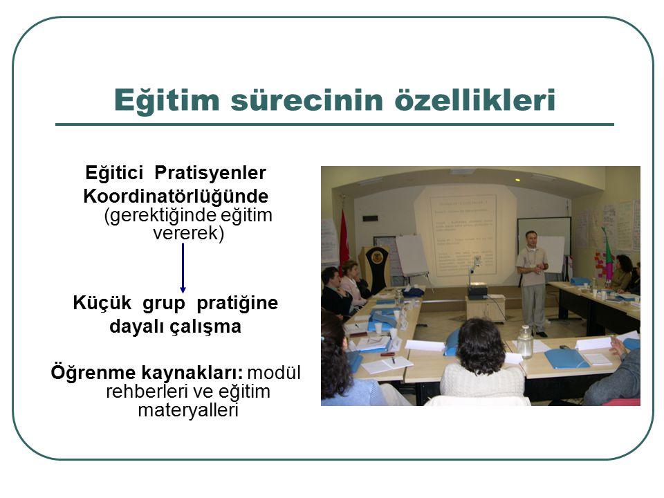 Eğitim sürecinin özellikleri Eğitici Pratisyenler Koordinatörlüğünde (gerektiğinde eğitim vererek) Küçük grup pratiğine dayalı çalışma Öğrenme kaynakl