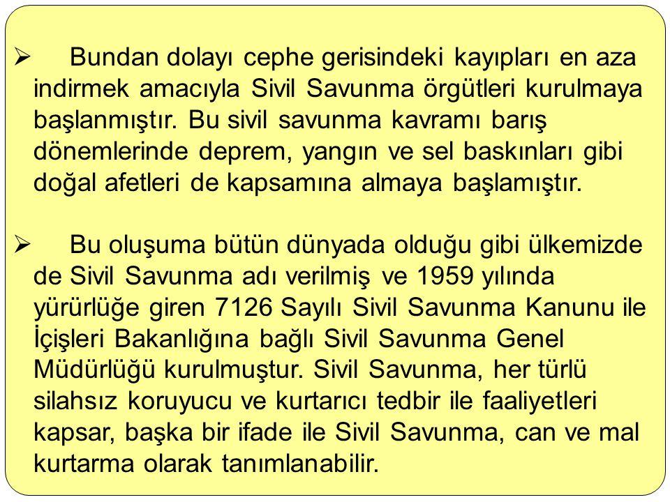 Sivil Savunma  Birinci Dünya Savaşından sonra sivil halkın cephe gerisinde korunması fikri ortaya çıkmış, Türkiye'de 1928 yılında halkın hava saldırı