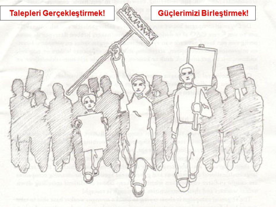 Güçlerimizi Birleştirmek! Talepleri Gerçekleştirmek!
