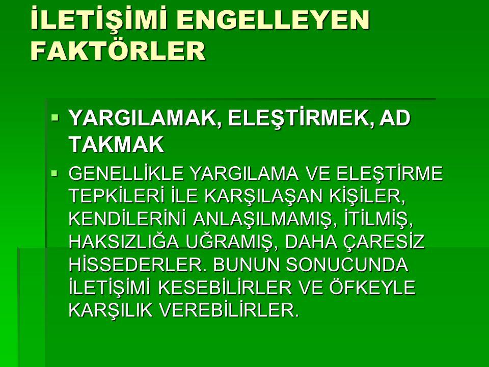 """İLETİŞİMİ ENGELLEYEN FAKTÖRLER  2. YARGILAMAK, ELEŞTİRMEK, AD TAKMAK  """" SEN ZATEN HEP KOLAYA KAÇARSIN...""""  """" BEBEK GİBİ DAVRANIYORSUN...""""  """" GERİ"""