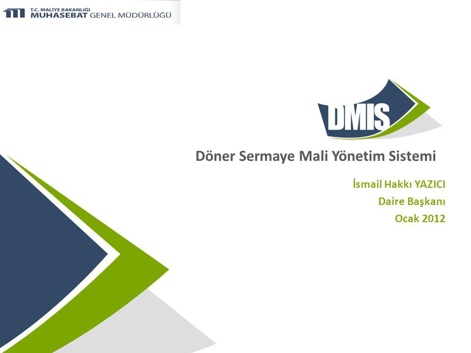 Döner Sermaye Mali Yönetim Sistemi İsmail Hakkı YAZICI Daire Başkanı Ocak 2012