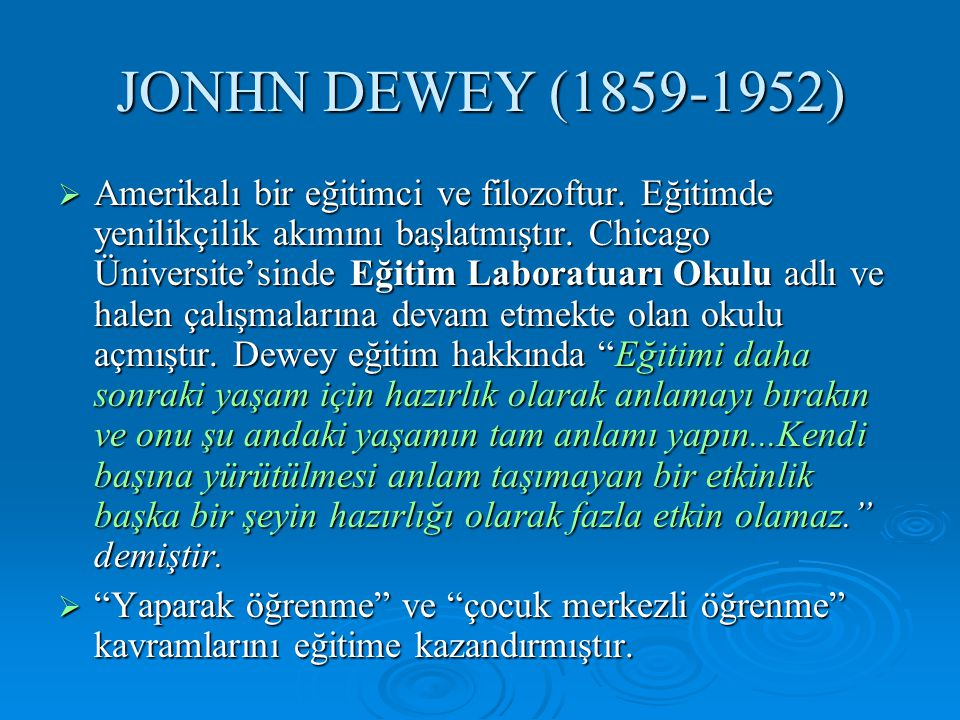 JONHN DEWEY (1859-1952)  Amerikalı bir eğitimci ve filozoftur.