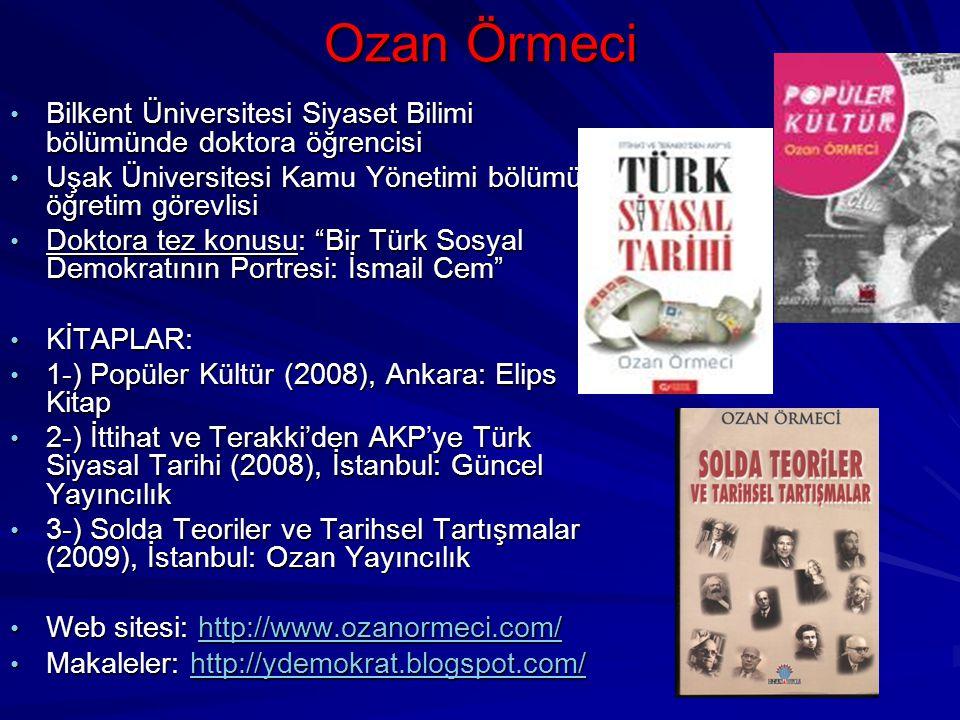 Ozan Örmeci Bilkent Üniversitesi Siyaset Bilimi bölümünde doktora öğrencisi Bilkent Üniversitesi Siyaset Bilimi bölümünde doktora öğrencisi Uşak Ünive