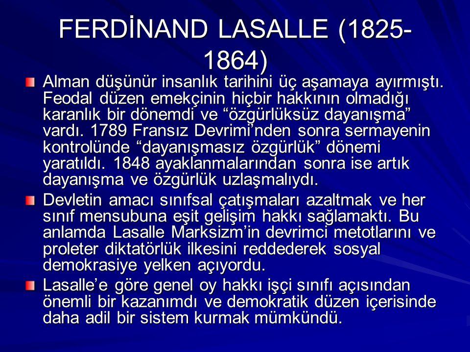 FERDİNAND LASALLE (1825- 1864) Alman düşünür insanlık tarihini üç aşamaya ayırmıştı. Feodal düzen emekçinin hiçbir hakkının olmadığı karanlık bir döne