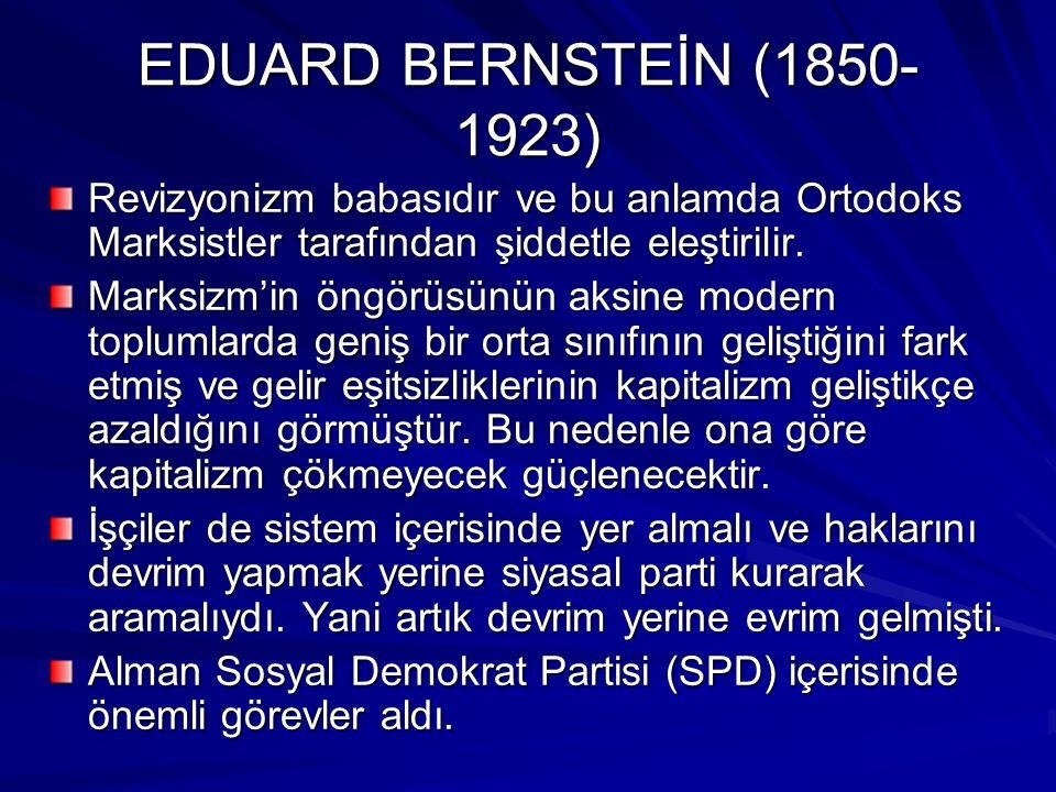 EDUARD BERNSTEİN (1850- 1923) Revizyonizm babasıdır ve bu anlamda Ortodoks Marksistler tarafından şiddetle eleştirilir. Marksizm'in öngörüsünün aksine