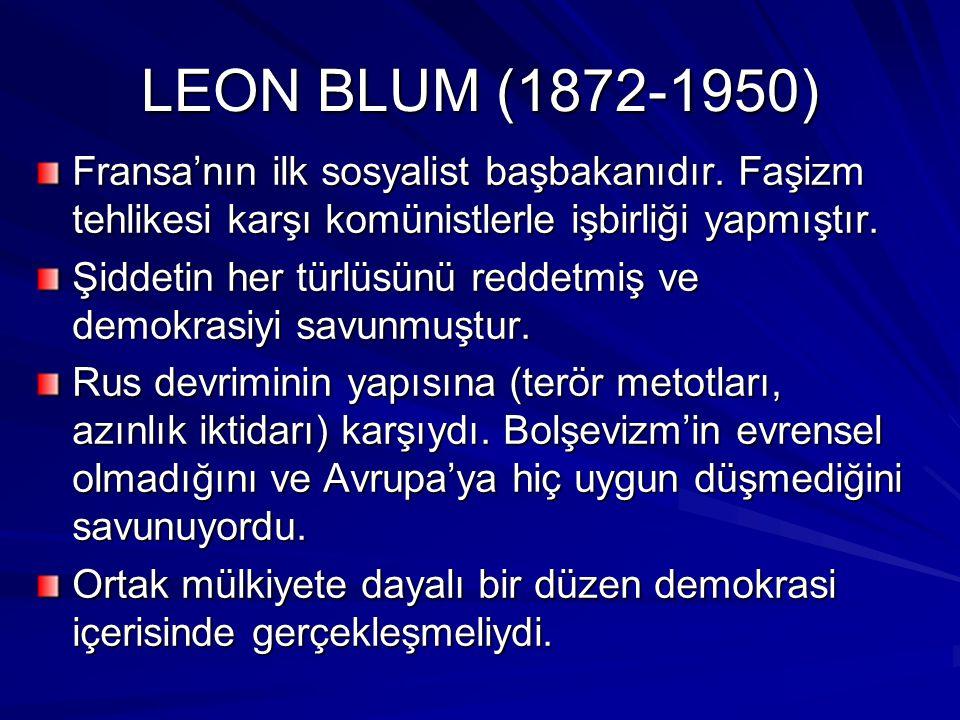 LEON BLUM (1872-1950) Fransa'nın ilk sosyalist başbakanıdır. Faşizm tehlikesi karşı komünistlerle işbirliği yapmıştır. Şiddetin her türlüsünü reddetmi