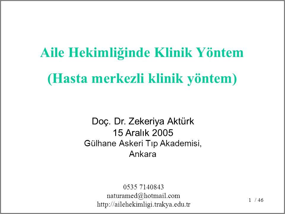 / 461 Doç. Dr. Zekeriya Aktürk 15 Aralık 2005 Gülhane Askeri Tıp Akademisi, Ankara Aile Hekimliğinde Klinik Yöntem (Hasta merkezli klinik yöntem) 0535
