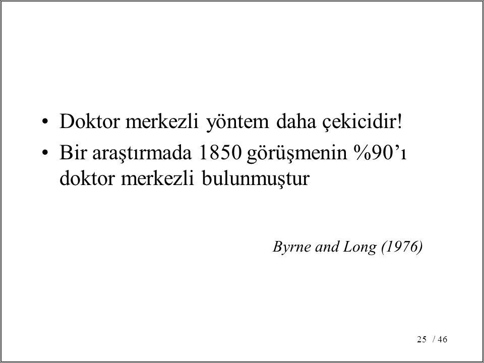 / 4625 Doktor merkezli yöntem daha çekicidir! Bir araştırmada 1850 görüşmenin %90'ı doktor merkezli bulunmuştur Byrne and Long (1976)