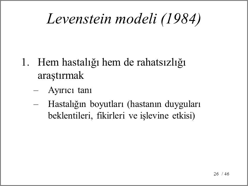 / 4626 Levenstein modeli (1984) 1.Hem hastalığı hem de rahatsızlığı araştırmak –Ayırıcı tanı –Hastalığın boyutları (hastanın duyguları beklentileri, f