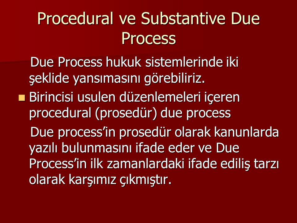 Procedural ve Substantive Due Process Due Process hukuk sistemlerinde iki şeklide yansımasını görebiliriz. Due Process hukuk sistemlerinde iki şeklide