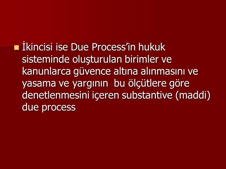 İkincisi ise Due Process'in hukuk sisteminde oluşturulan birimler ve kanunlarca güvence altına alınmasını ve yasama ve yargının bu ölçütlere göre dene