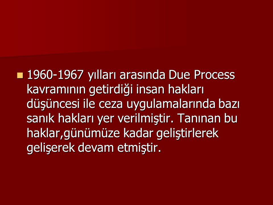 1960-1967 yılları arasında Due Process kavramının getirdiği insan hakları düşüncesi ile ceza uygulamalarında bazı sanık hakları yer verilmiştir. Tanın