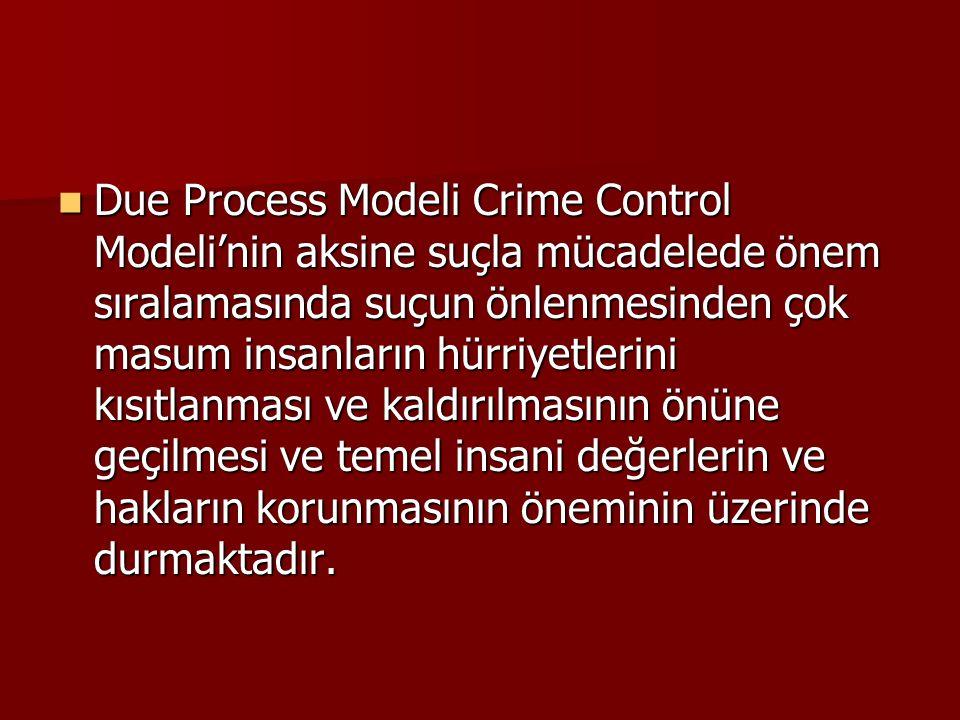 Due Process Modeli Crime Control Modeli'nin aksine suçla mücadelede önem sıralamasında suçun önlenmesinden çok masum insanların hürriyetlerini kısıtla