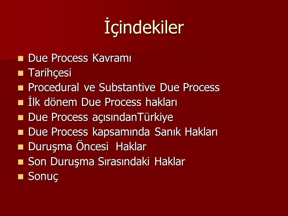 Due Process Kavramı Due Process Modeli menşeiisi İngiltere olmak üzere özellikle ABD yoğun olarak kullanılan Due Process, temel insan haklarının usuli güvencesinin sağlanması için ortaya atılmış bir kavramdır Due Process Modeli menşeiisi İngiltere olmak üzere özellikle ABD yoğun olarak kullanılan Due Process, temel insan haklarının usuli güvencesinin sağlanması için ortaya atılmış bir kavramdır Due Process, ABD'de Due Process Of Law, Alman Hukuk Sisteminde Hukuk Devleti , İngilterede ise Rule Of Law olarak karşımıza çıkmaktadır.Türkiyedeki karşılığı Huku Devleti olarak değerlendirilebilir.