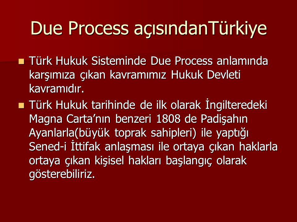 Due Process açısındanTürkiye Türk Hukuk Sisteminde Due Process anlamında karşımıza çıkan kavramımız Hukuk Devleti kavramıdır. Türk Hukuk Sisteminde Du