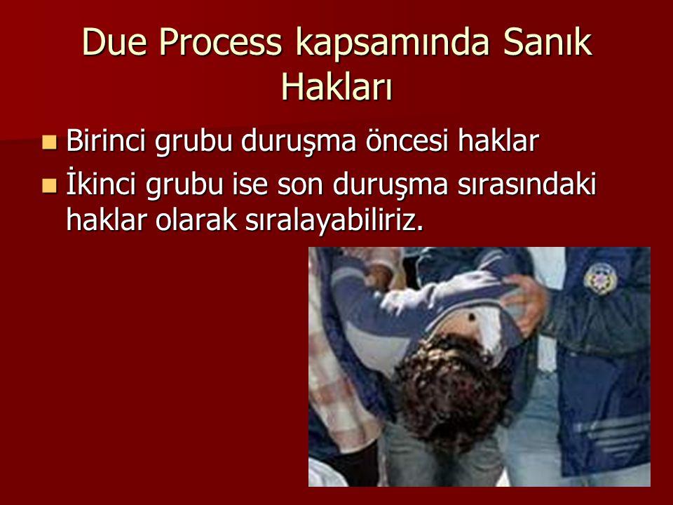 Due Process kapsamında Sanık Hakları Birinci grubu duruşma öncesi haklar Birinci grubu duruşma öncesi haklar İkinci grubu ise son duruşma sırasındaki